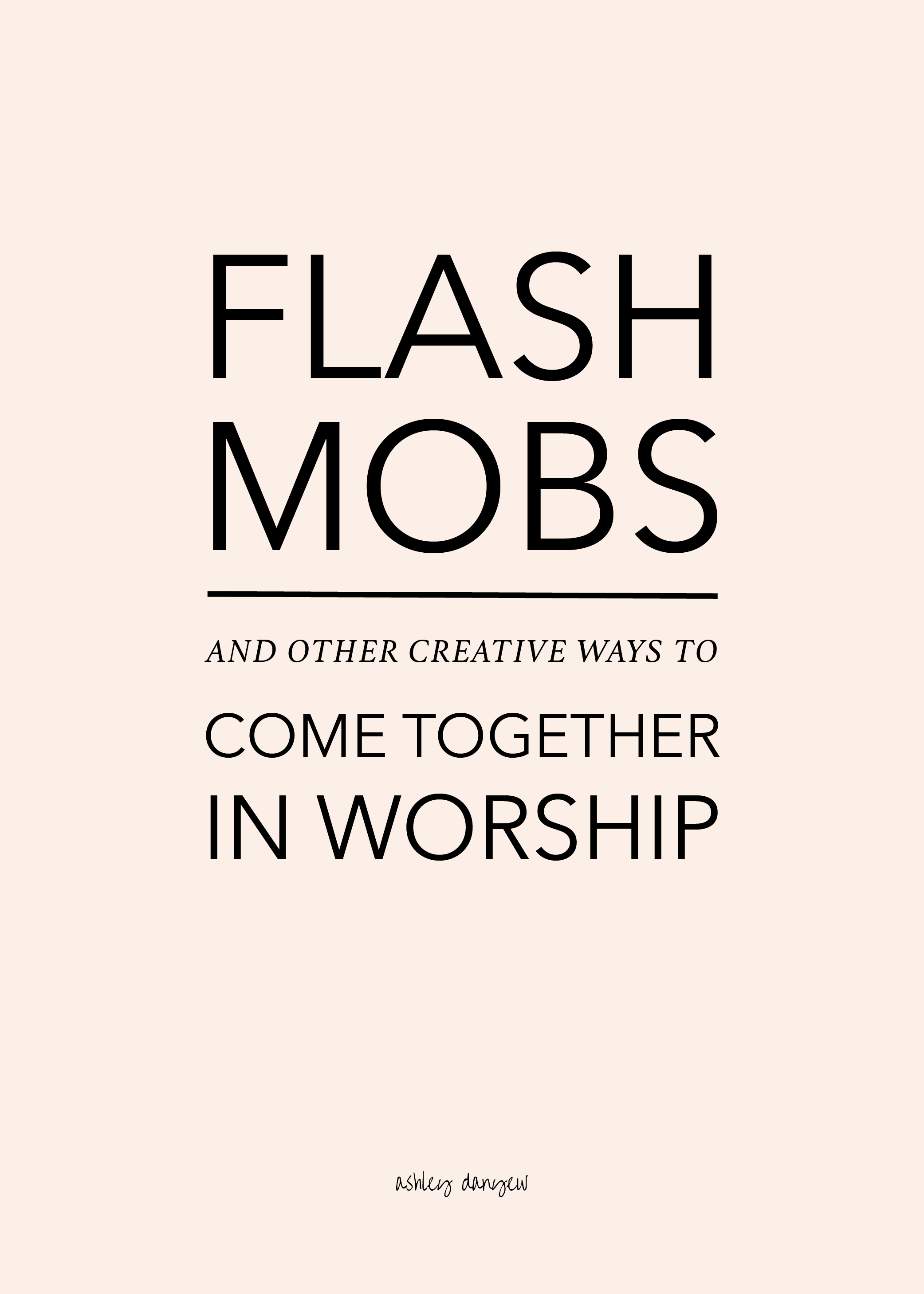 Copy of Flash Mobs and Other Creative Ways to Come Together in Worship