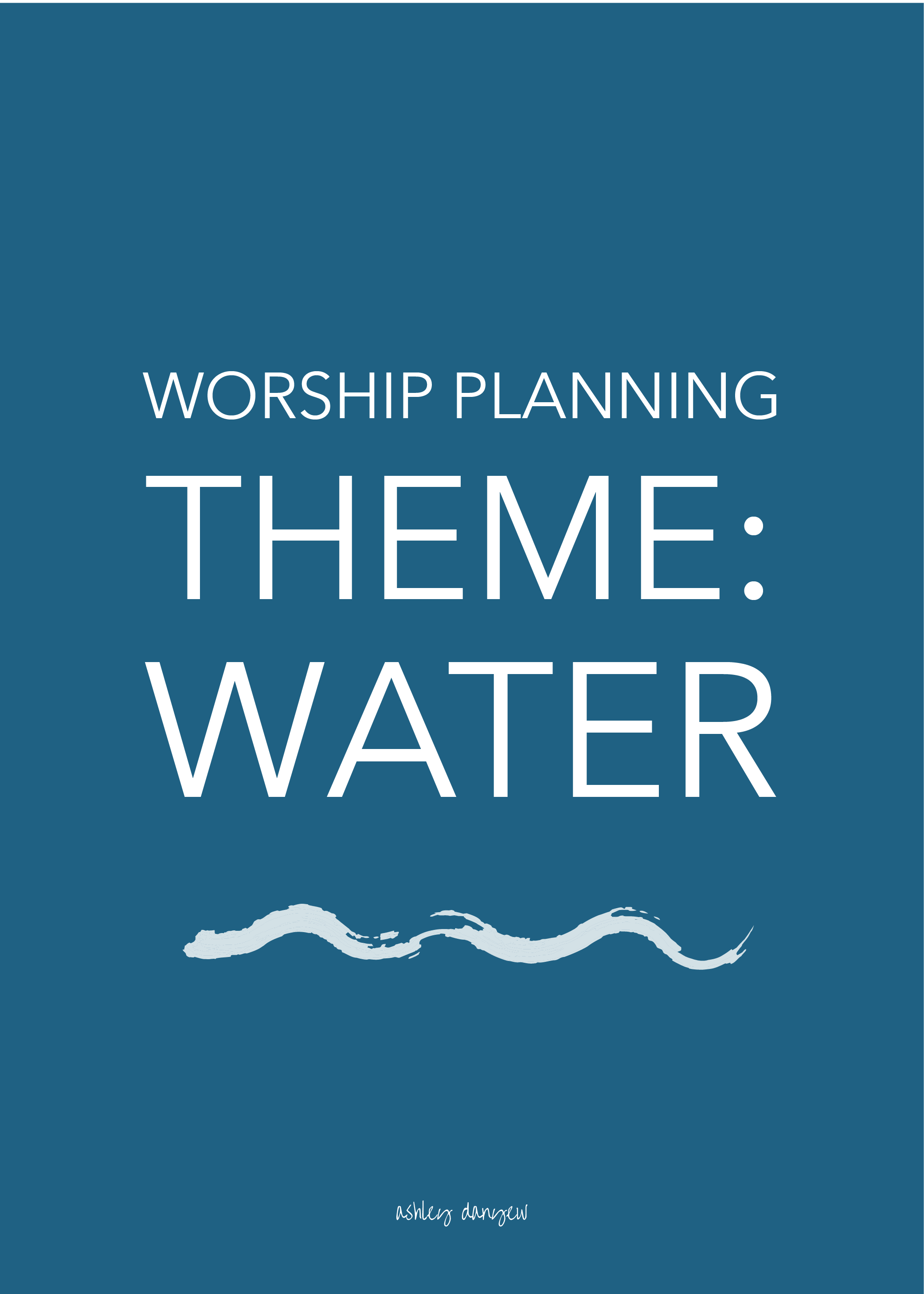 Copy of Worship Planning Theme: Water