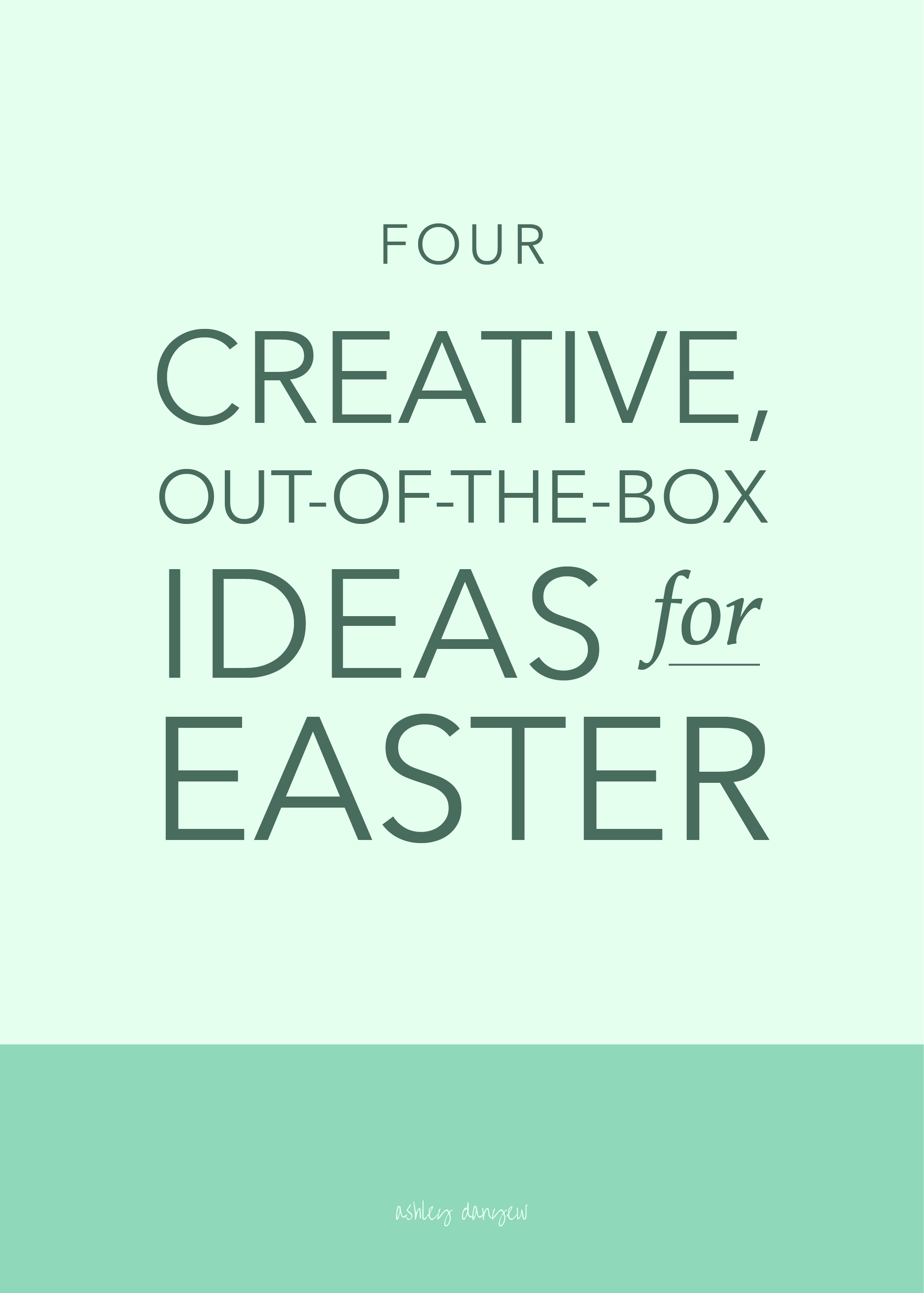 Copy of Four Creative, Out-of-the-Box Ideas for Easter