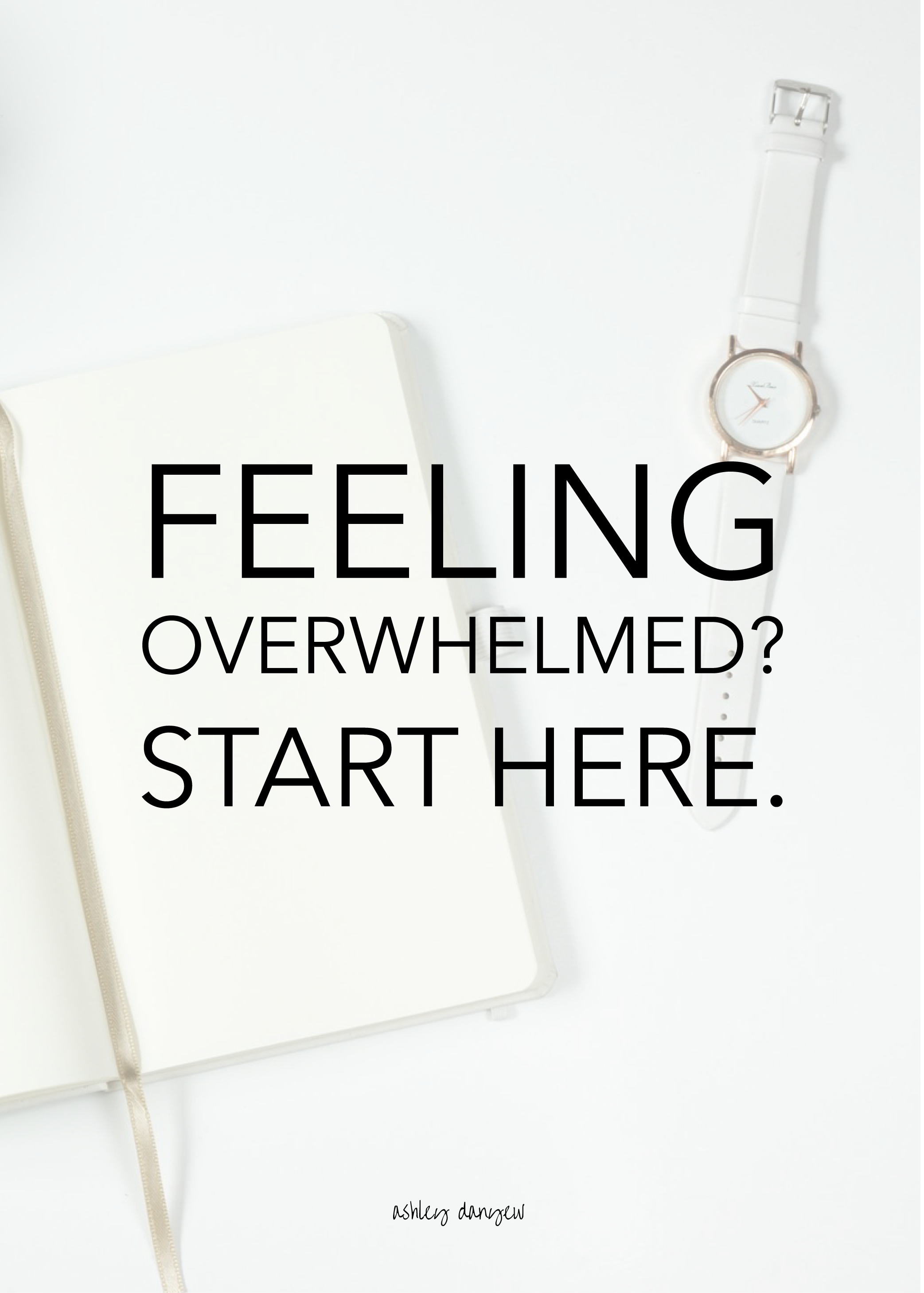 Copy of Feeling Overwhelmed? Start Here.