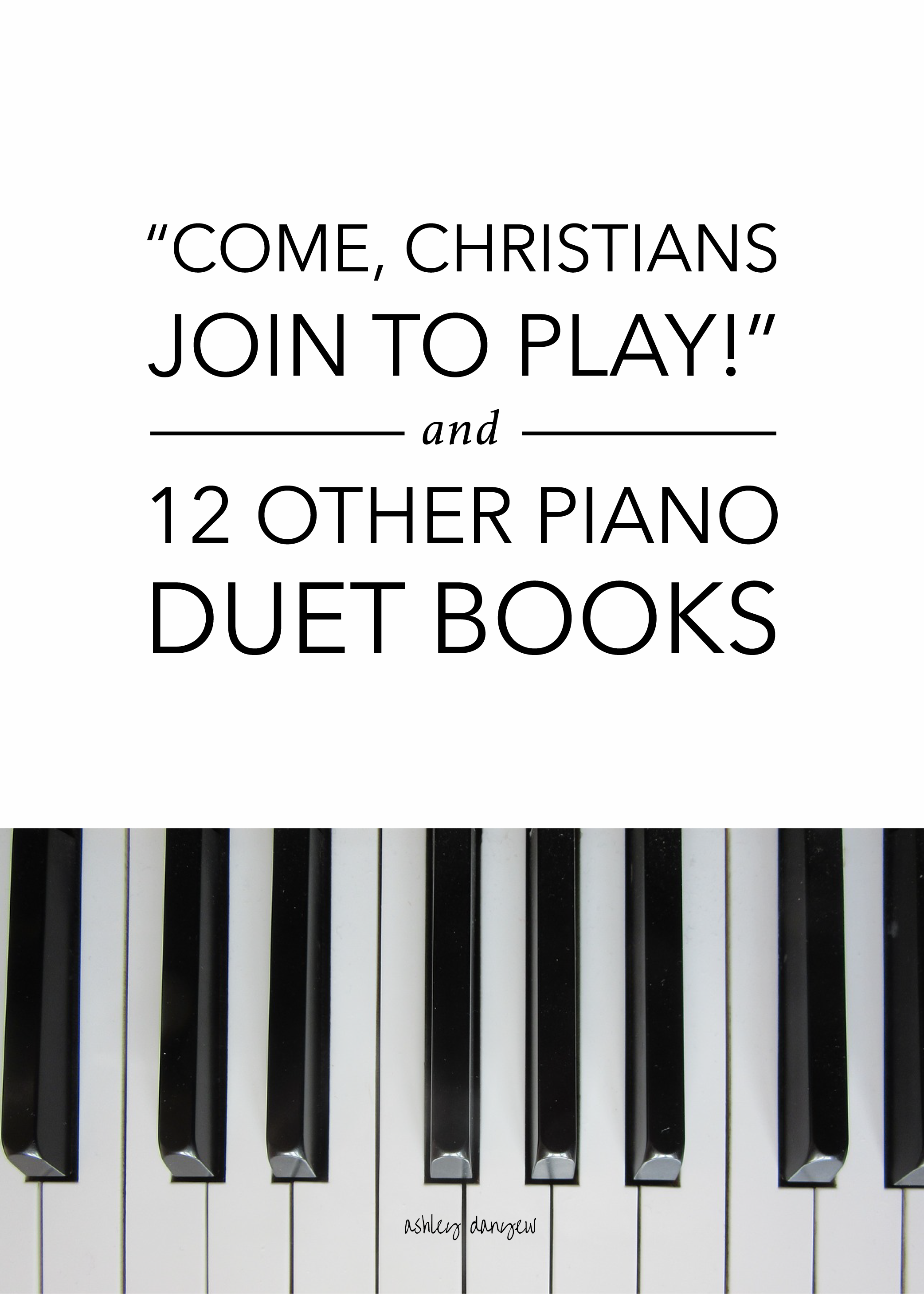 "Copy of ""Come, Christians, Join to Play!"" and 12 Other Piano Duet Books"
