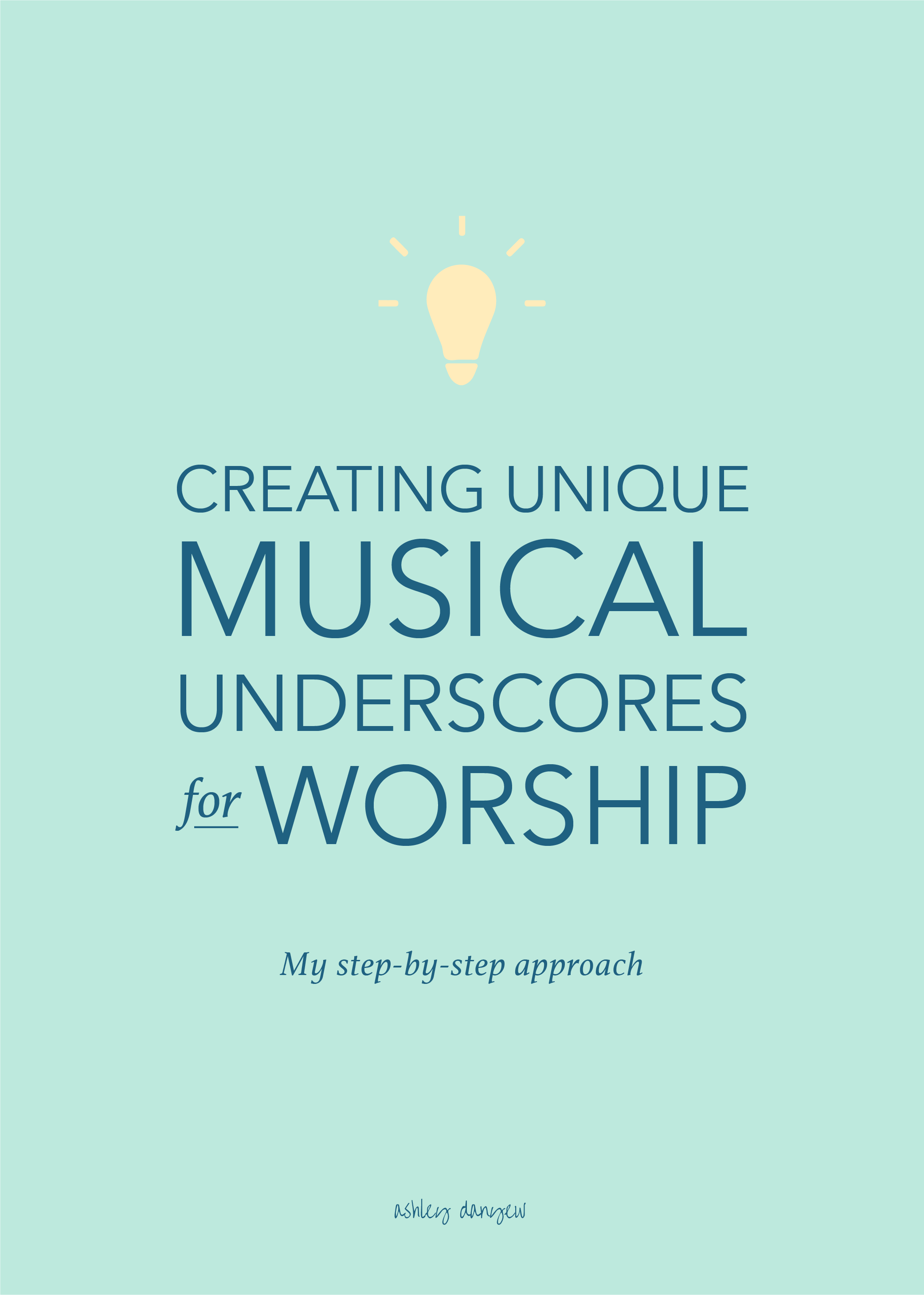 Copy of Creating Unique Musical Underscores for Worship: My Step-By-Step Process