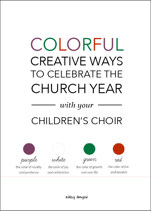 Copy of Colorful, Creative Ways to Celebrate the Church Year with Your Children's Choir