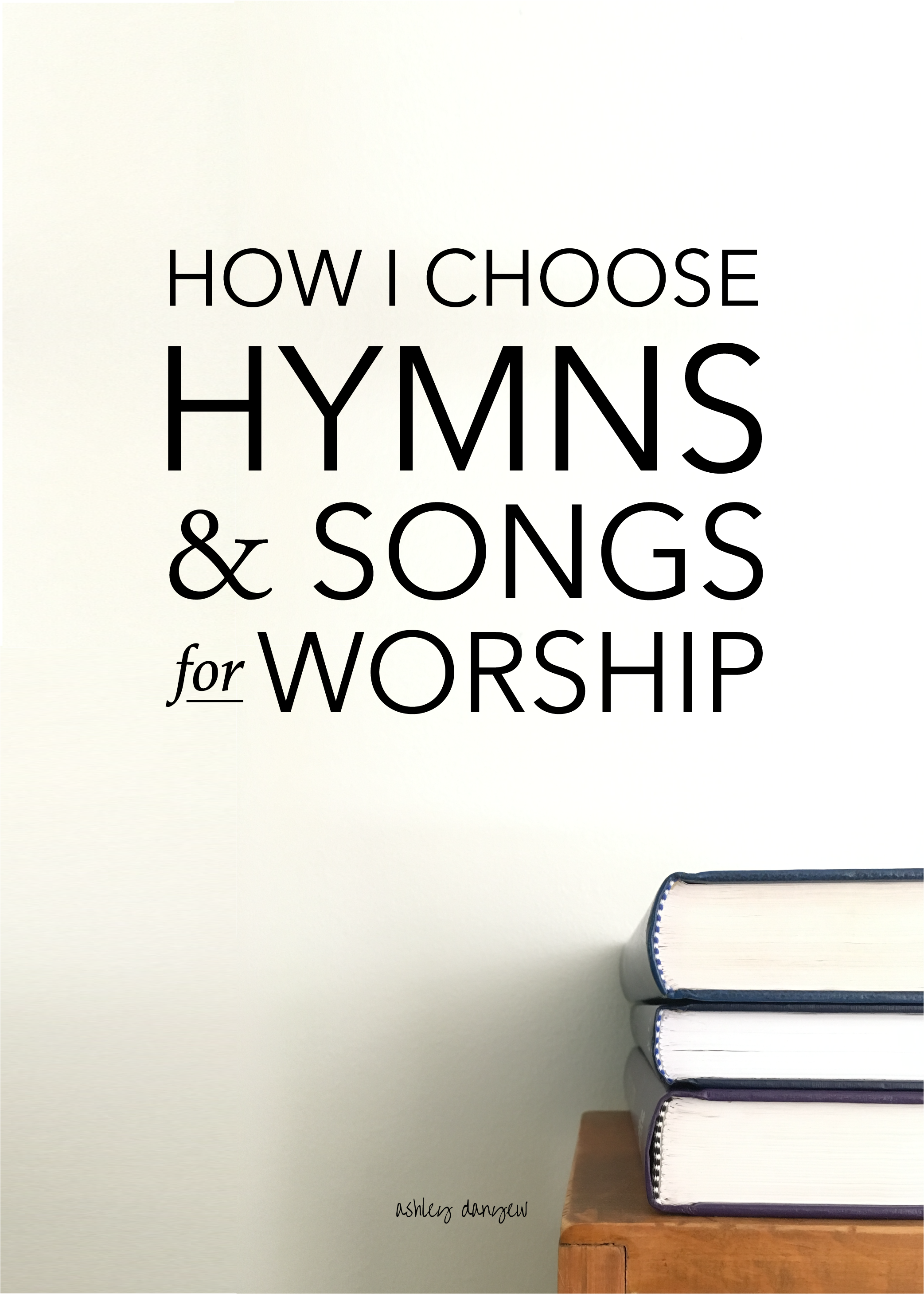 Copy of How I Choose Hymns and Songs for Worship