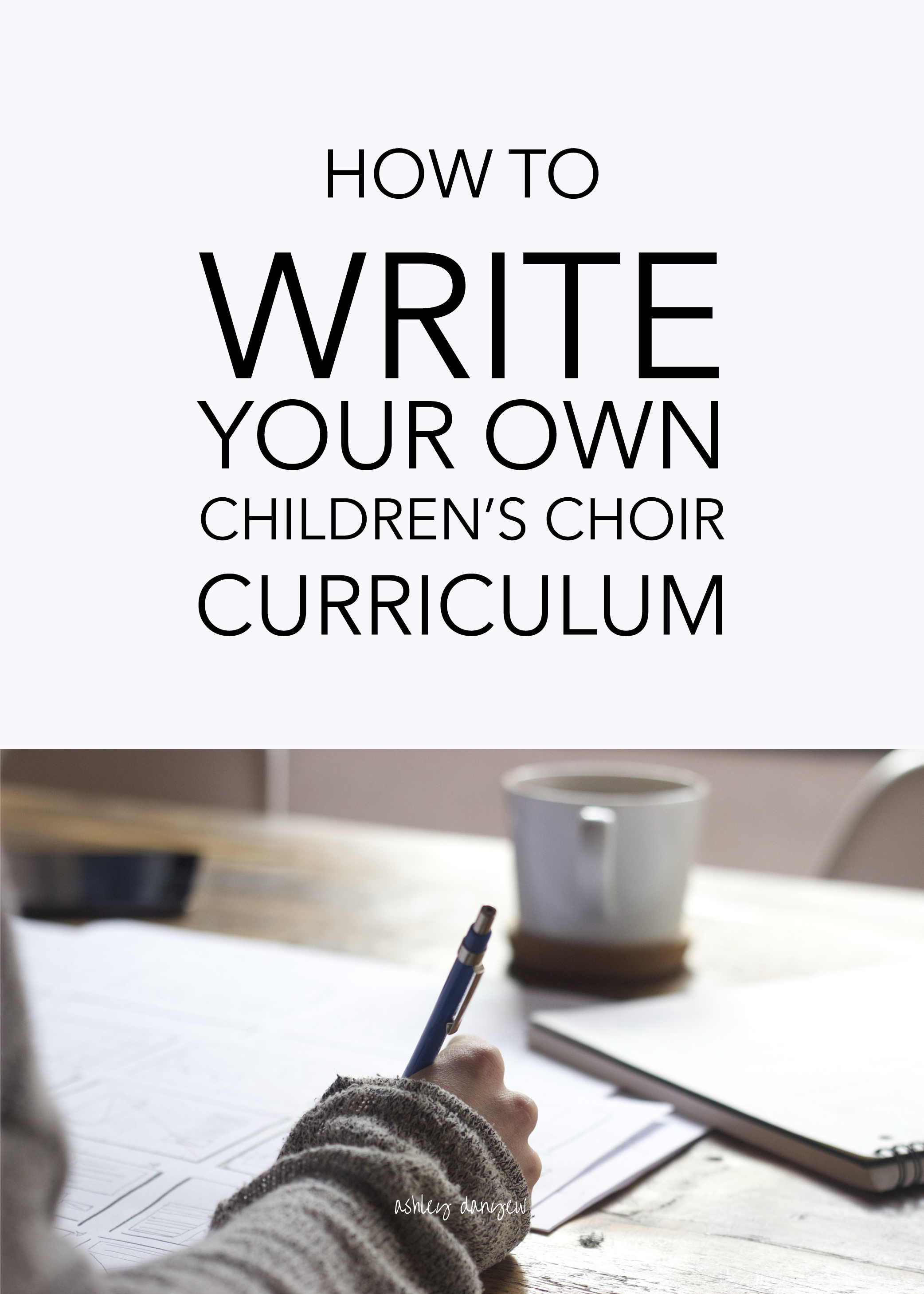 Copy of How to Write Your Own Children's Choir Curriculum
