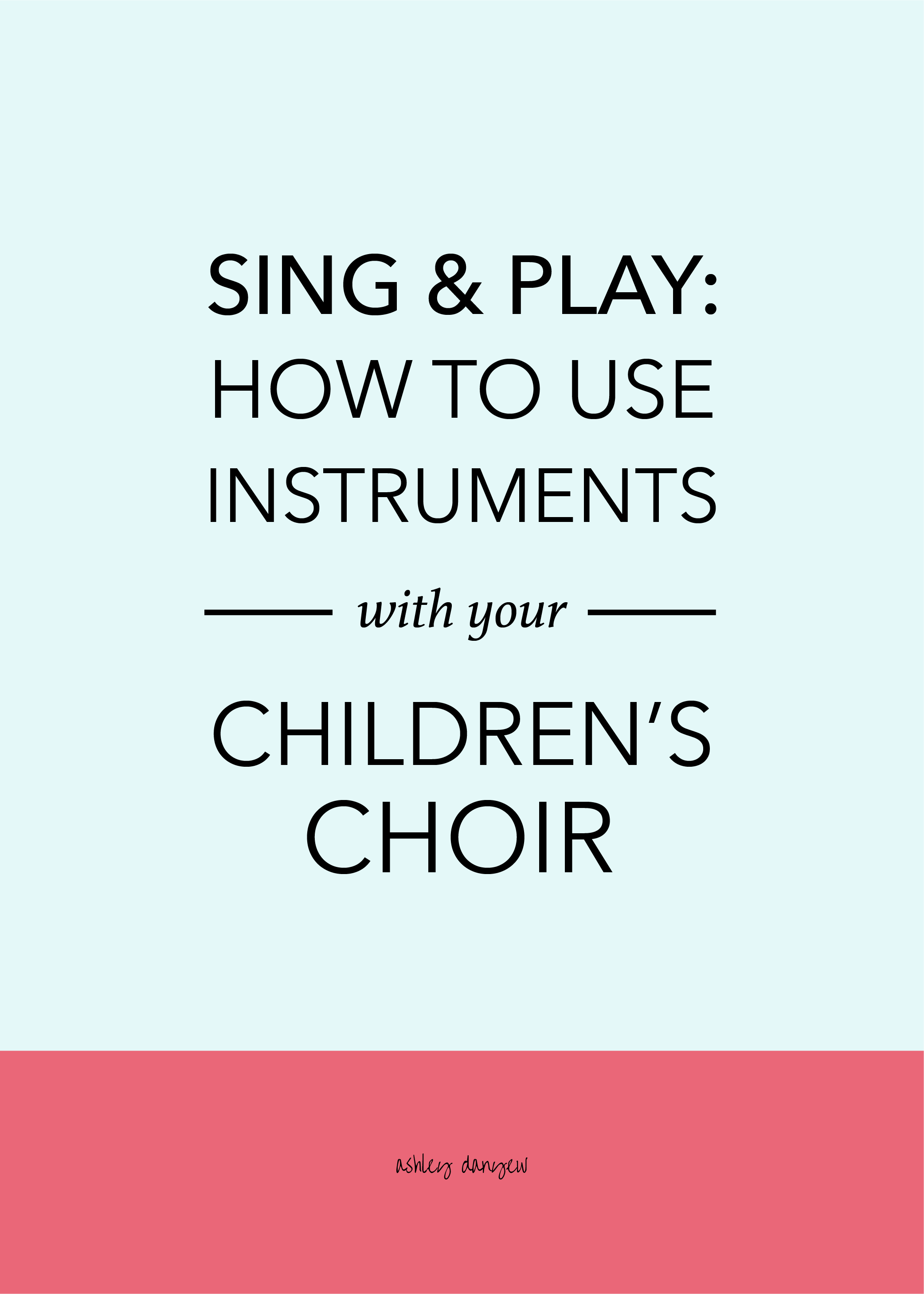 Sing and Play - How to Use Instruments with Your Children's Choir-02.png