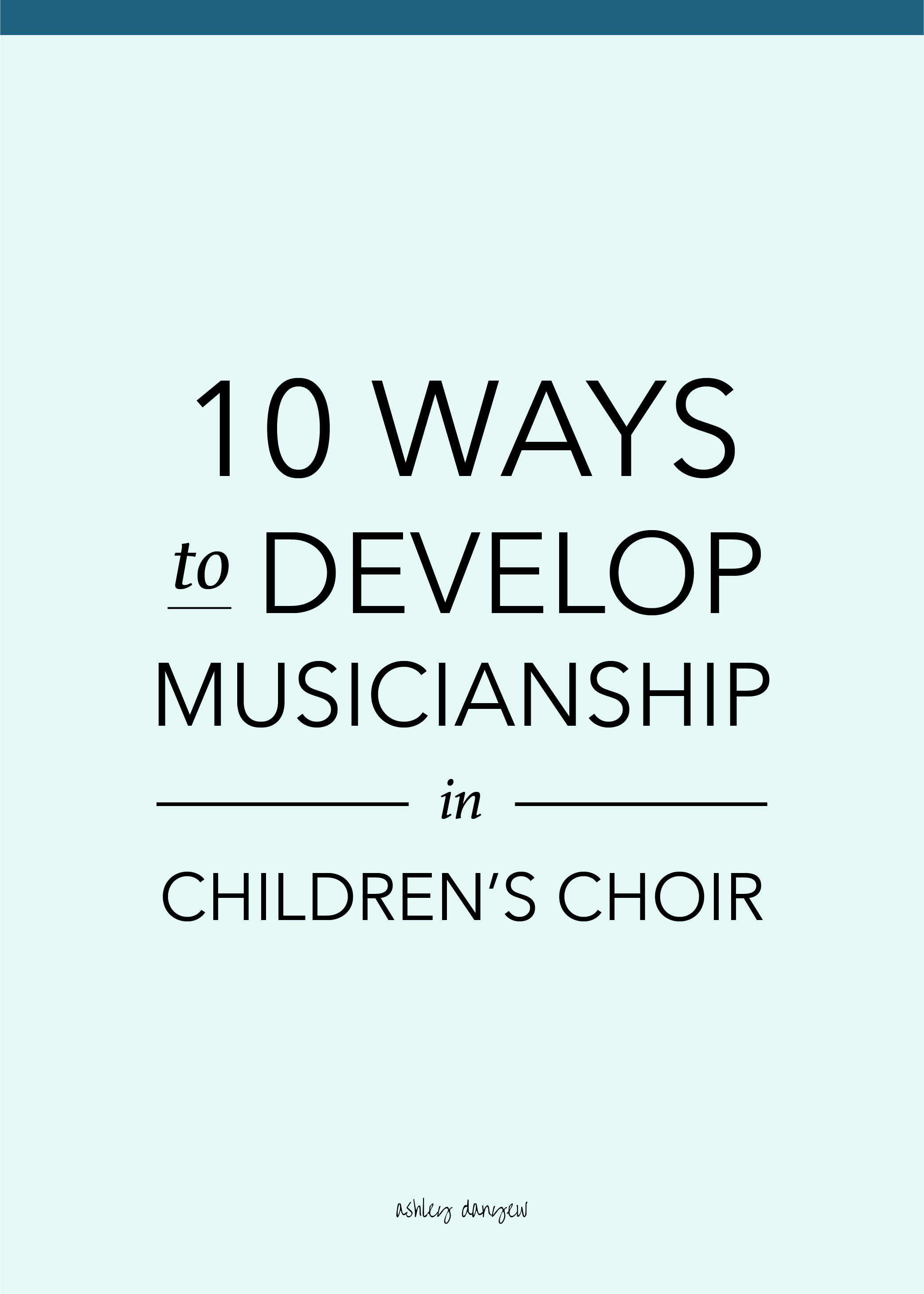 Copy of 10 Ways to Develop Musicianship in Children's Choir
