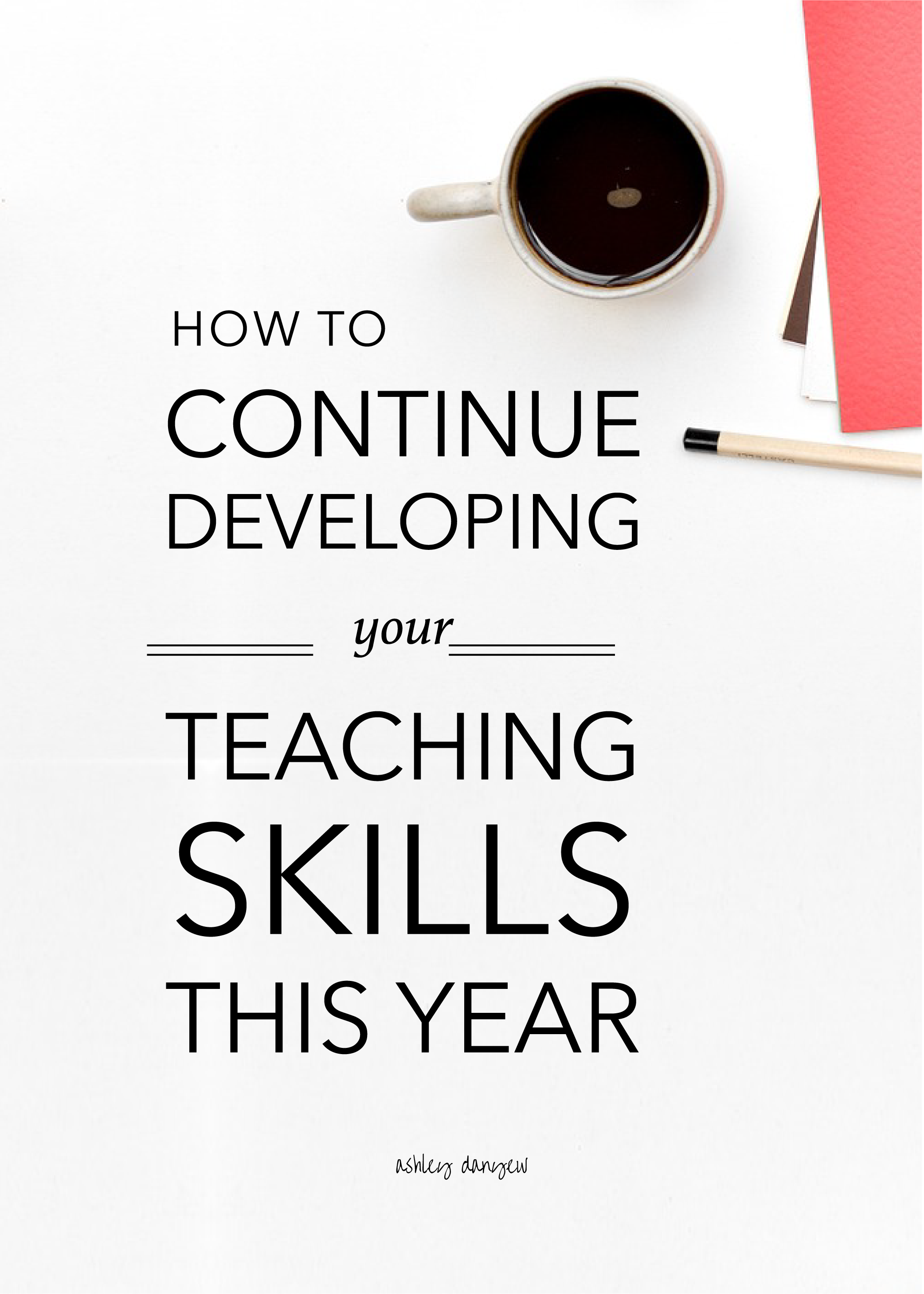Copy of How to Continue Developing Your Teaching Skills This Year