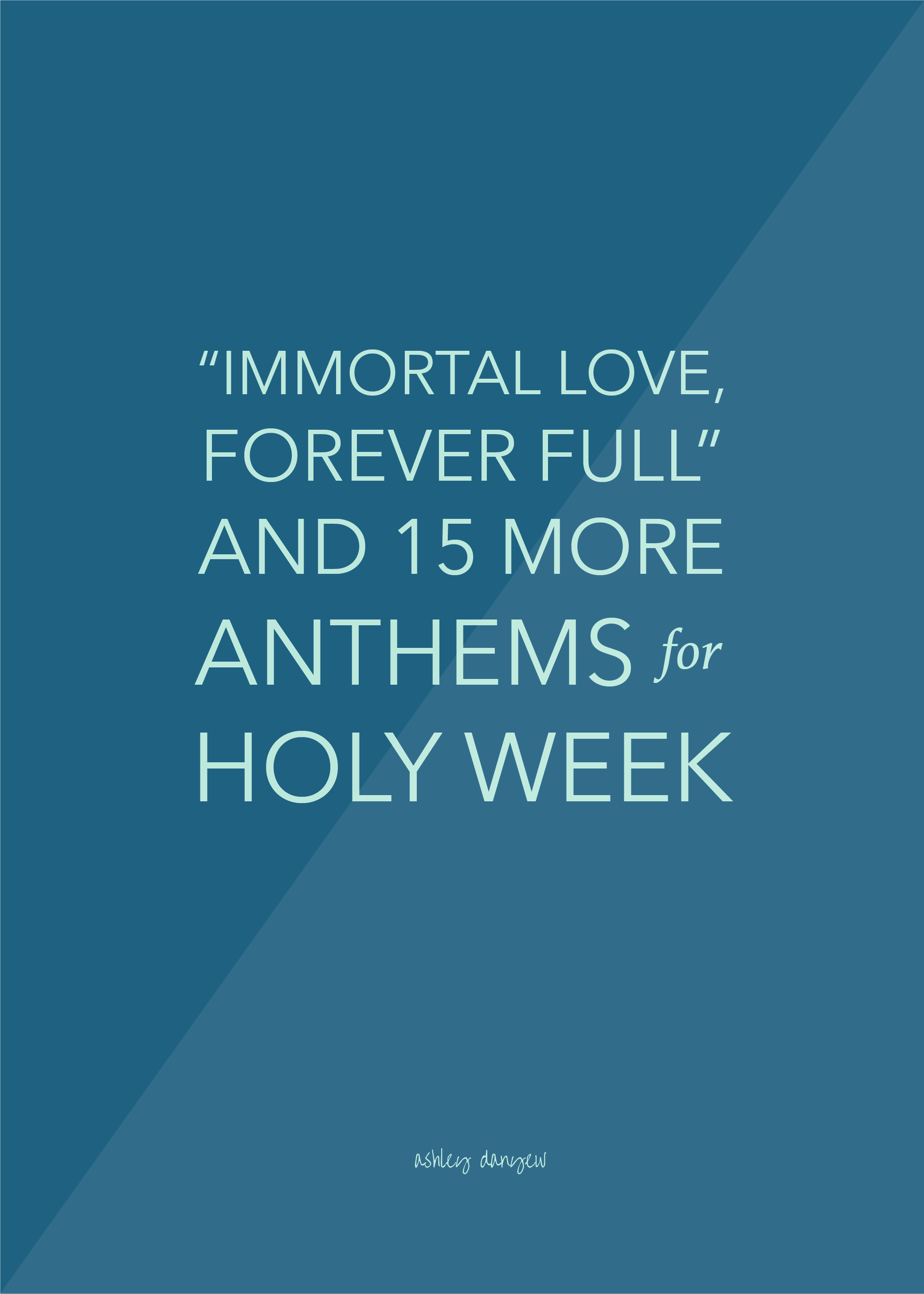 "Copy of ""Immortal Love, Forever Full"" and 15 More Anthems for Holy Week"