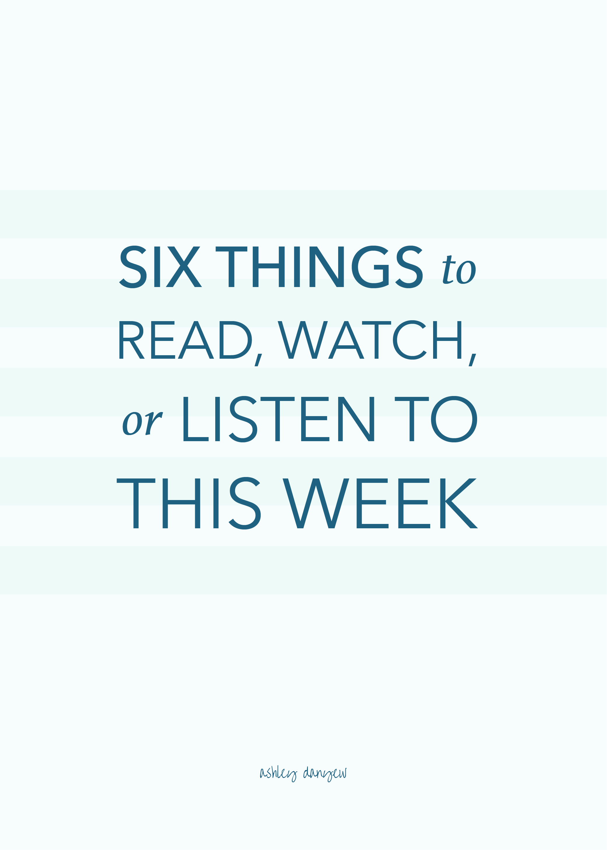 Six Things to Read, Watch, or Listen to This Week