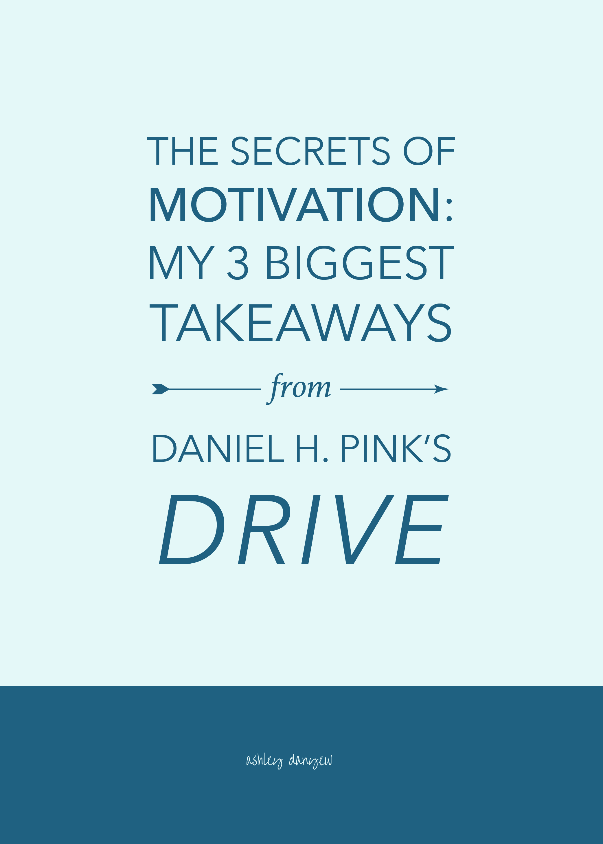 "The Secrets of Motivation: My 3 Biggest Takeaways from Daniel H. Pink's ""Drive"""