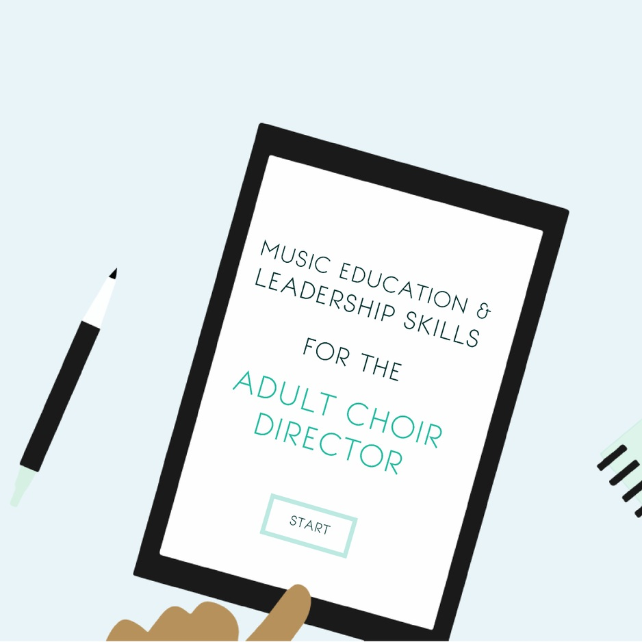 Music Education & Leadership Skills for the Adult Choir Director - an online mini course for church choir directors