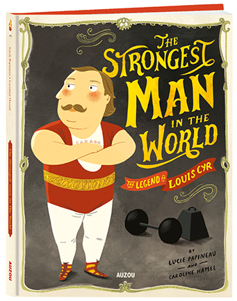 The Strongest Man in the World - The Legend of Louis Cyr
