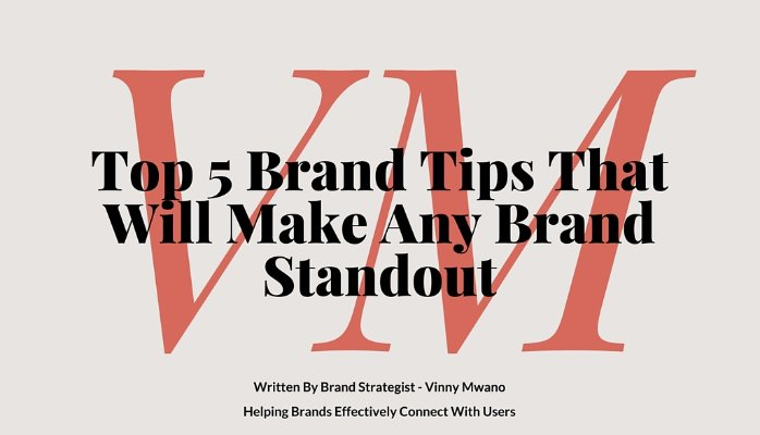 Top 5 Brand Tips That Will Make Any Brand Standout