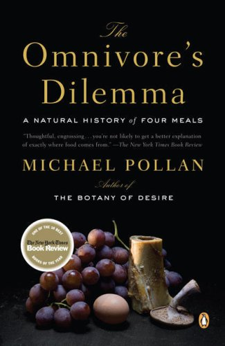THE OMNIVORE'S DILEMMA    Beautifully Written. Story of Food. Life Changing.
