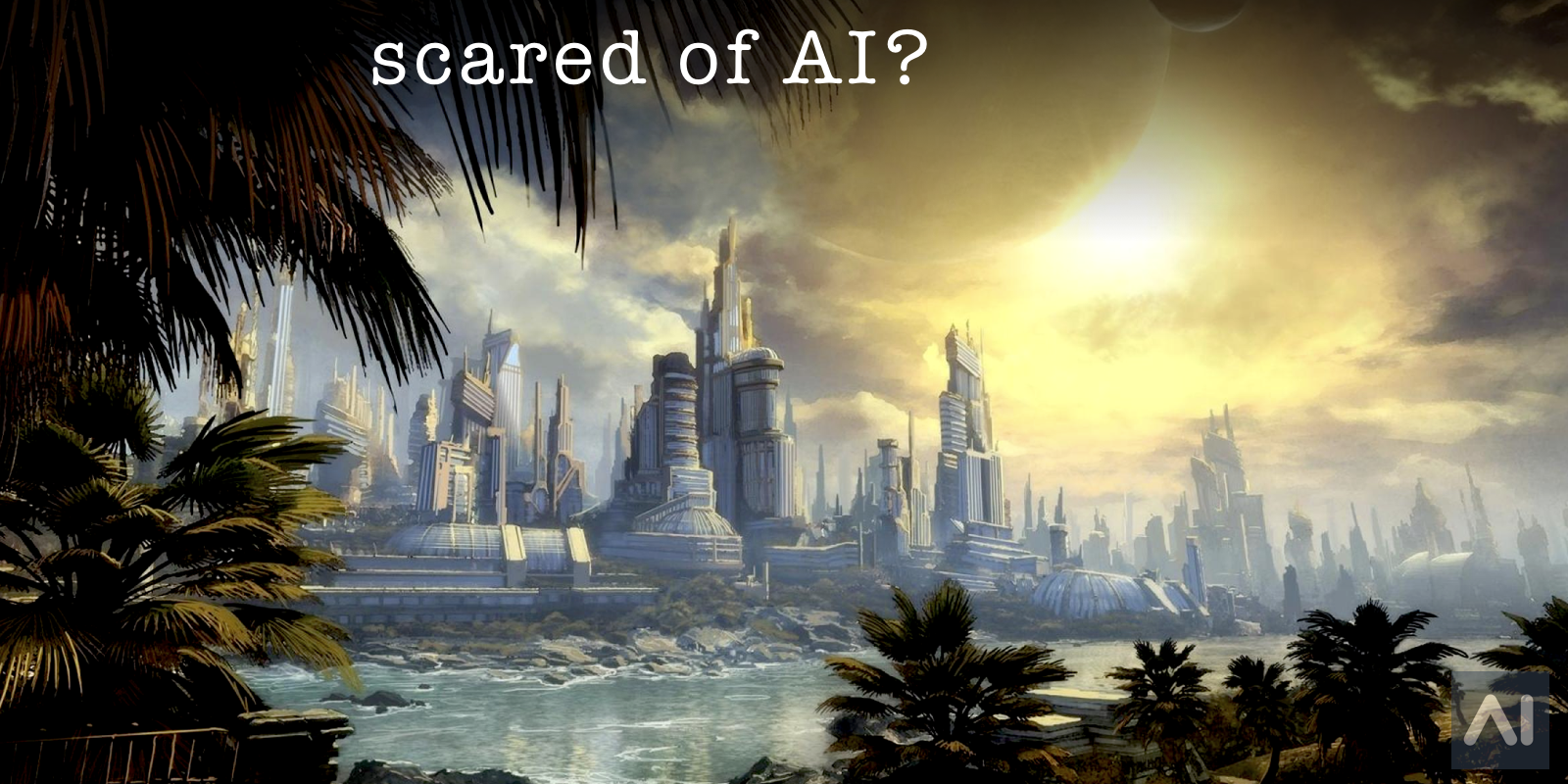 googles-ai-chief-on-why-you-shouldnt-be-afraid-of-ai.001.png