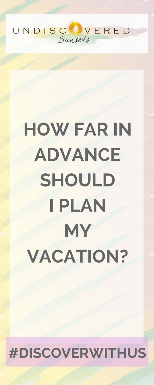 How far in advance should I start planning my vacation? The answer is different depending on your next trip. Will you go on a cruise? Planning to travel during the holiday season? What about a staycation?