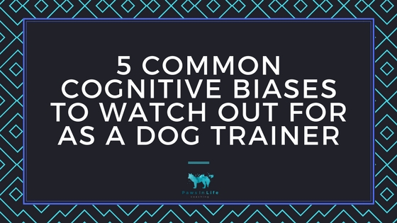 5 Common Cognitive Biases To watch out for as a dog trainer (1).jpg