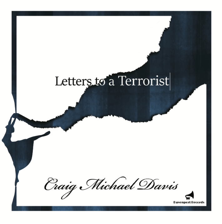 LETTERS TO A TERRORIST for the Craig Michael Davis Ensemble
