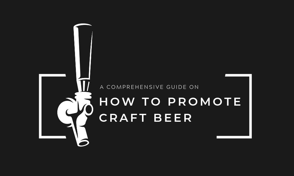 A Comprehensive Guide on How to Promote Craft Beer.jpg