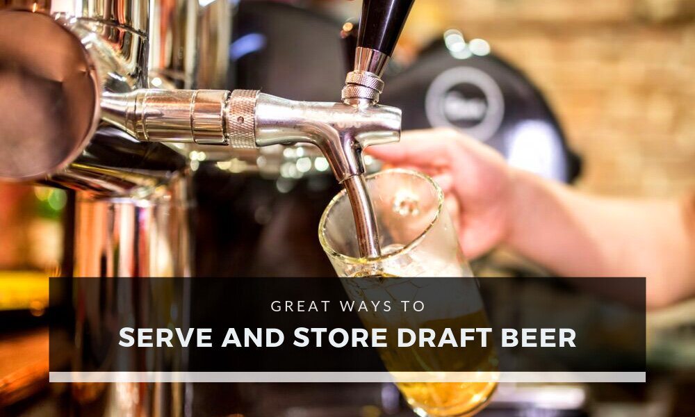 Great Ways to Serve and Store Draft Beer.jpg