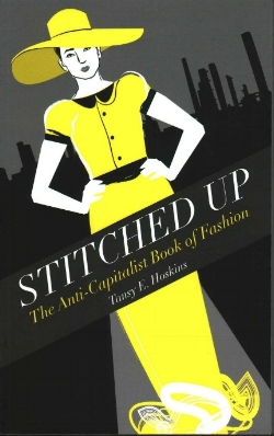 Stitched Up: The Anti-Capitalist Book of Fashion by Tansy Hoskins