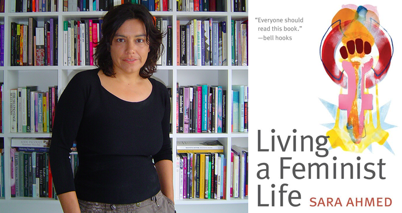 Above: Sara Ahmed, feminist scholar and author of  Living a Feminist Life  (2016).