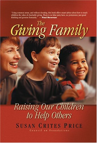 The Giving Family - Price, Susan Crites.The Giving Family: Raising Our Children to Help Others.Council on Foundations. 2005