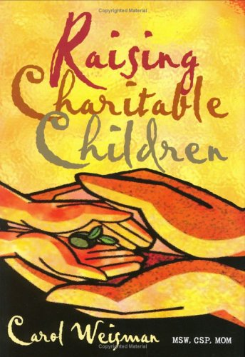 Raising Charitable Children - Weisman, Carol.Raising Charitable Children.F. E. Robbins & Sons Press. 2006