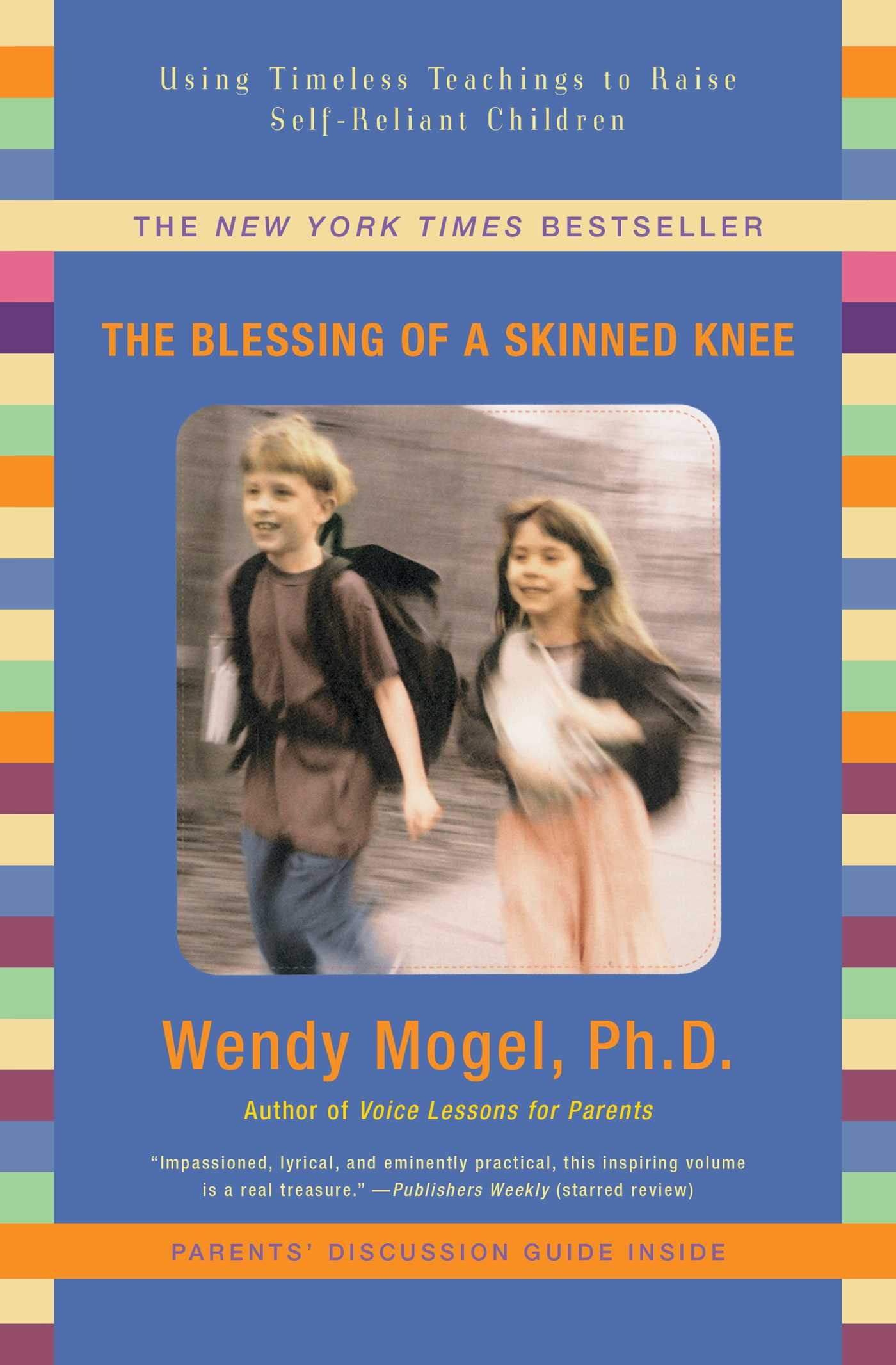 The Blessing of a Skinned Knee - Mogel, Wendy.The Blessing of a Skinned Knee: Using Jewish Teachings to Raise Self-Reliant children.New York: Scribner. 2008.