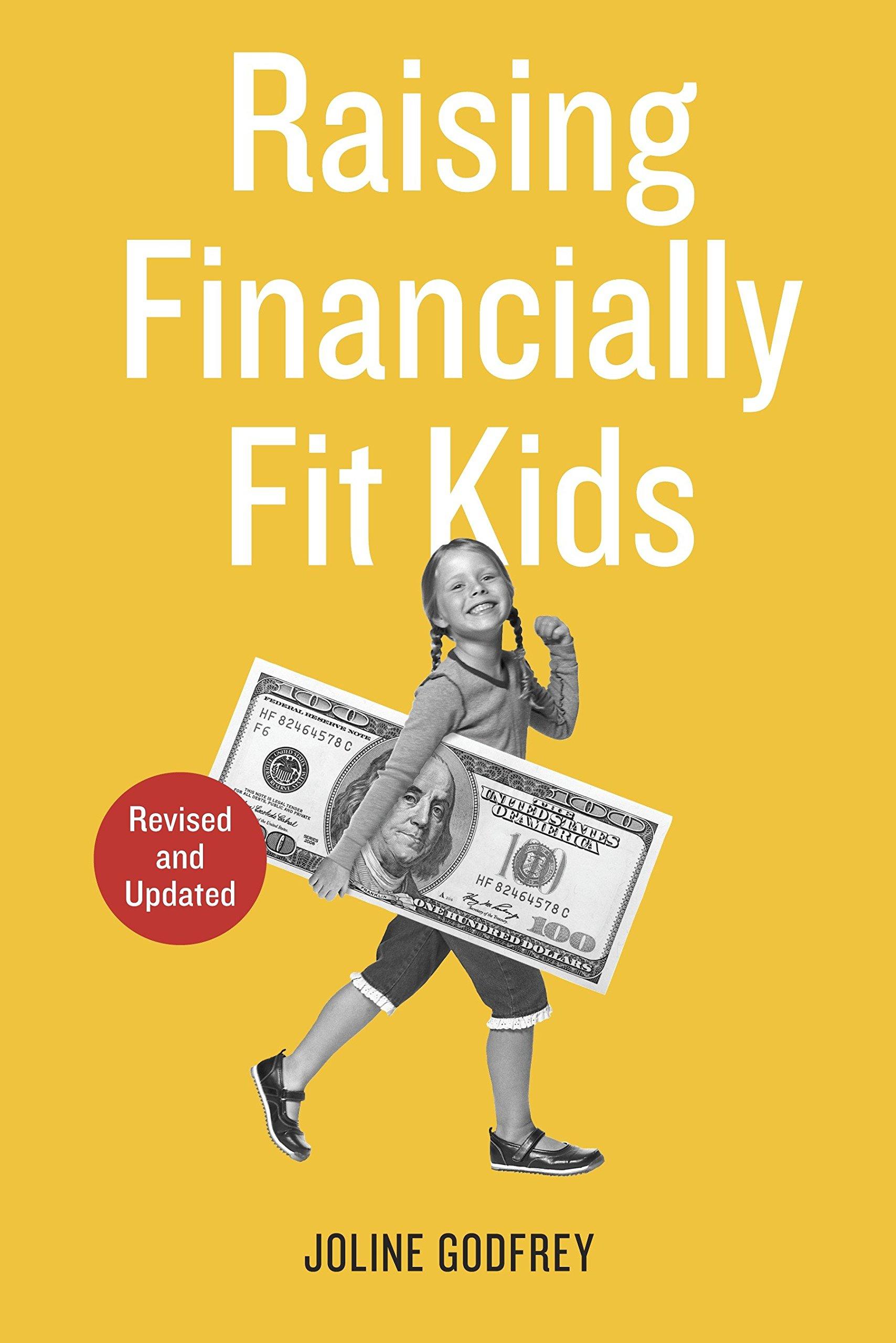 Raising Financially Fit Kids - Godfrey, Joline.Raising Financially Fit Kids.New York: Ten Speed Press. 2003, 2013.
