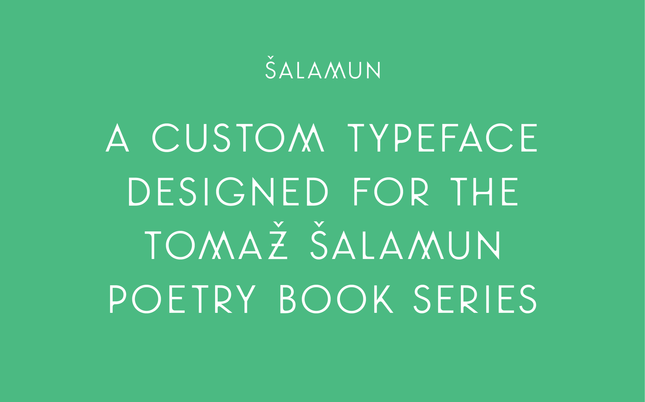 Salamun: A custom typeface designed for the Tomaz Salamun poetry book series by Abby Haddican Studio.