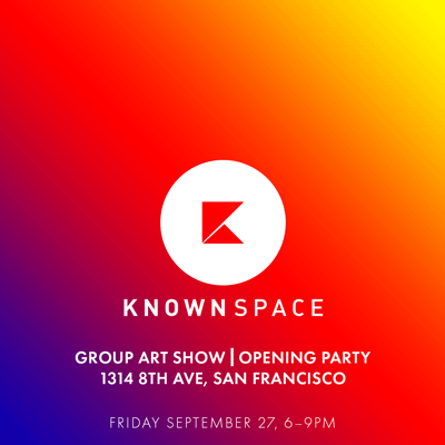 Inaugural Group Art Show - Opening ReceptionFriday, September 27, 2019 6-9 pm. On view until January 2020.Please join us to celebrate the opening of Known Space's new expansion space. Refreshments will be provided. 100% of all art sales will go to the artists.Known Space1314 8th Ave.San Francisco, CA 94122
