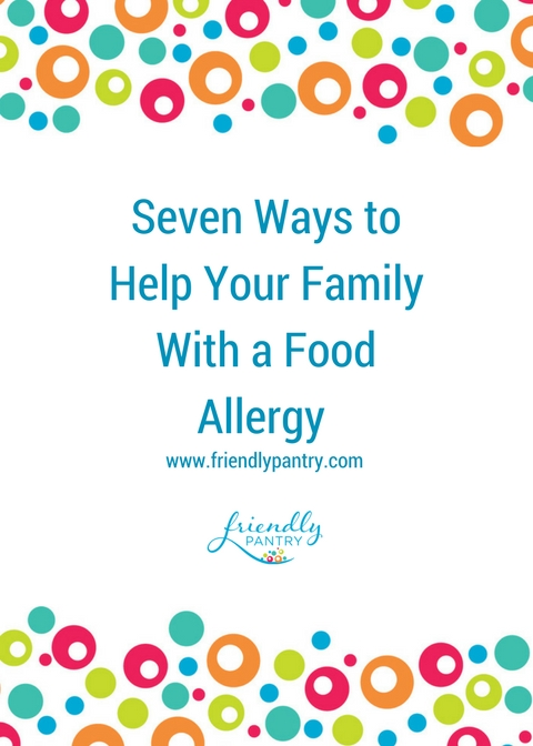 Seven Ways To Help Your Family With a Food Allergy