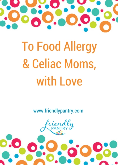 To Food Allergy & Celiac Moms, With Love
