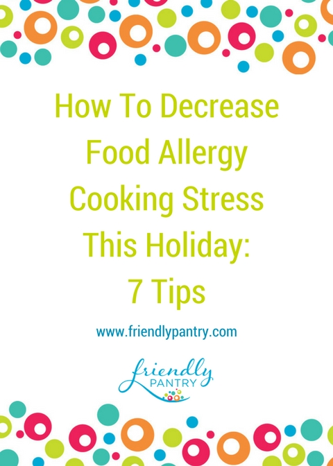 Ways that food allergy moms can decrease food allergy cooking stress this holiday.