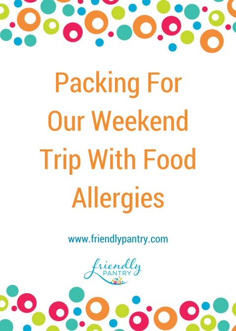 Packing for our weekend trip with food allergies