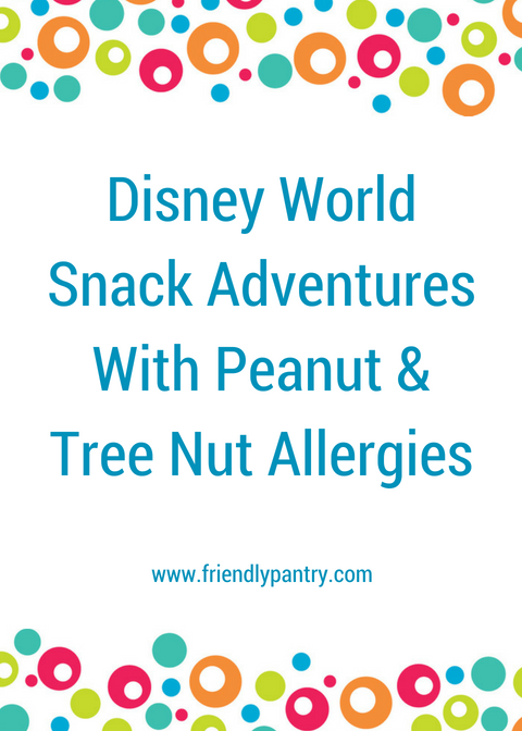 Disney World Snack Adventures with Peanut Allergy & Tree Nut Allergy