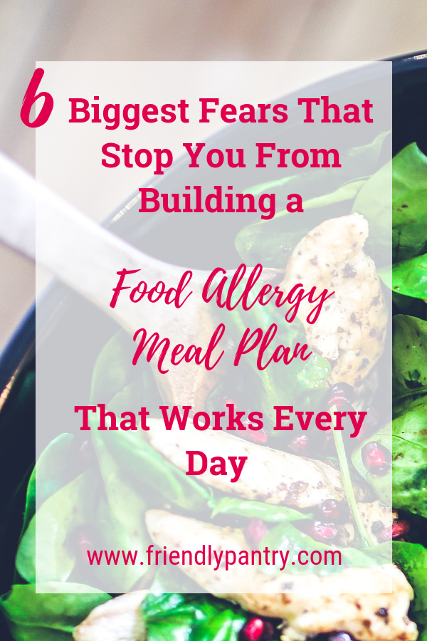 6 Biggest fears that stop you from building a food allergy meal plan that works