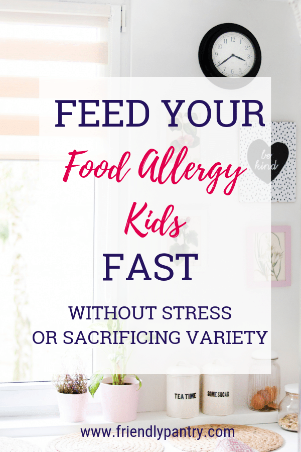 Feed Your Food Allergy Kids Fast Without Stress Or Sacrificing Variety