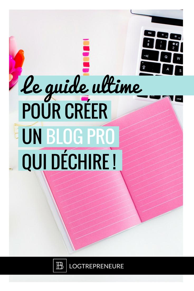 Le guide ultime pour créer un blog pro