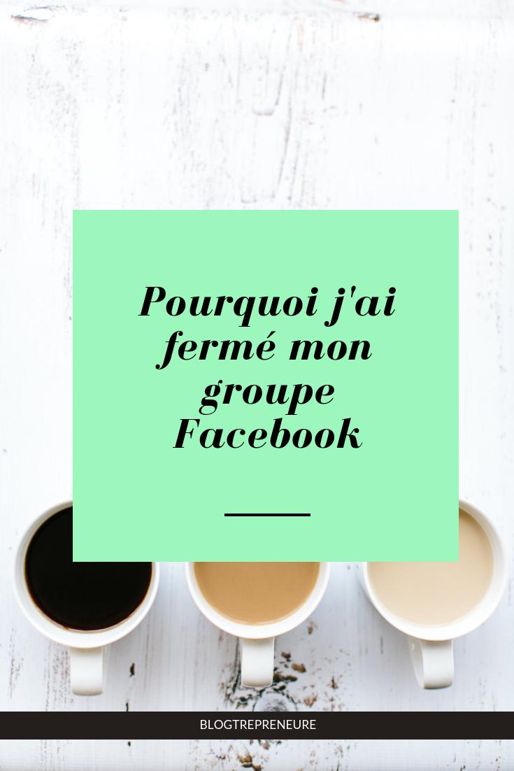 Pourquoi j'ai fermé mon groupe Facebook