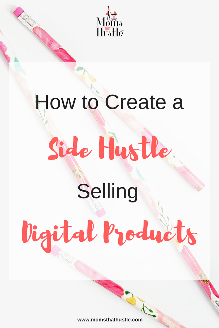 how to create a side hustle selling digital products.png
