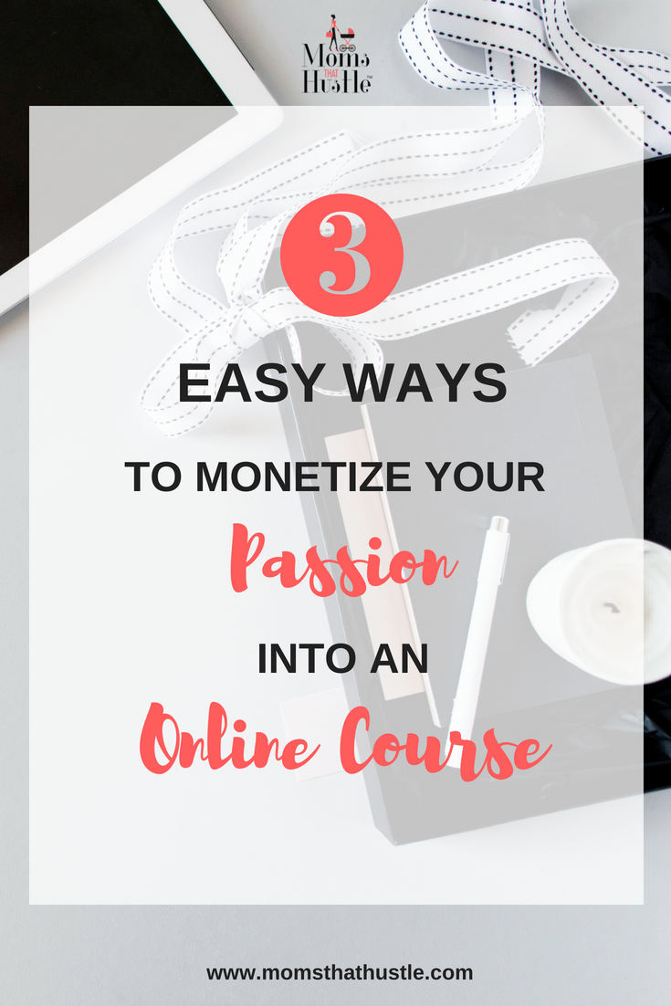 3 Ways to Monetize Your Passion into an Online Course