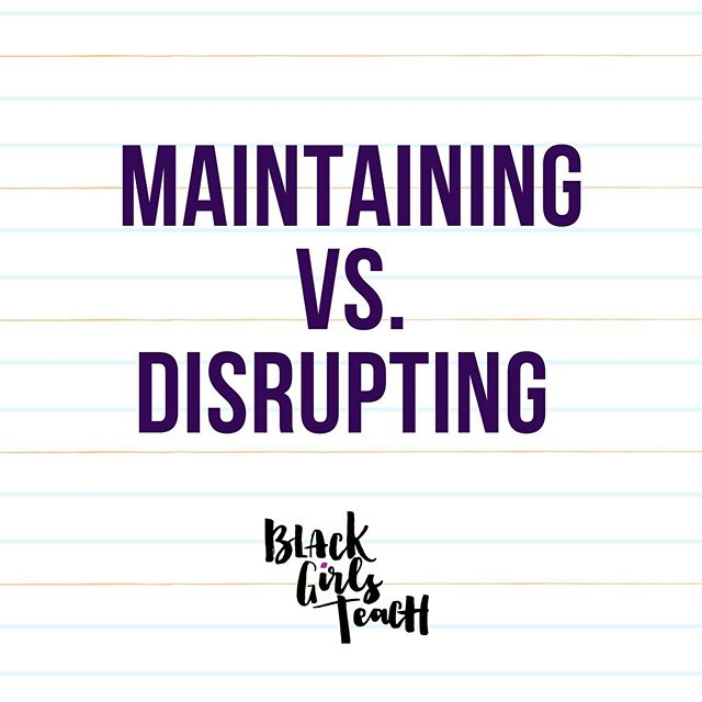 This topic came up in our session yesterday by @msandrewsteaches and @msjacksonsmagic (who y'all really should be following on IG). Are we trying to maintain this current system and do what's always been done, or are trying to disrupt it?⁣ ⁣ Maintainers want to keep the peace, not ruffle feathers, take the promotion even when they aren't qualified for the position, keep their head low and play the game. Maintainers like the posts but take no action in real life.  Maintainers get a comfy seat at the table don't speak up/advocate or dismantle oppressive systems, they are just happy to be at the table. I don't think Education needs any more maintainers. I personally feel maintainers in places that are need of disruption, are detrimental to children's lives. ⁣ ⁣ We need disrupters. ⁣ ⁣ Educators who arm themselves with expertise, compassion, integrity, the ability to assess things with a critical lens and the desire to use those skills in conjunction with their VOICE, to take action and disrupt the status quo. It's not always big LOUD moments either, sometimes disruption is quiet and can start off by asking a question, standing your ground, investing in your craft by attending a PD that will help you to be a critically conscious educator or providing an article to colleagues on a much-needed topic etc.⁣ ⁣ Some of us straddle the line between maintaining and disrupting. For real for real, not everyone is meant to be a disrupter. But there is danger in simply maintaining when it comes to decisions that impact our student's lives. There's also risk involved when you commit to being a disrupter. Nobody said it was going to be easy.⁣ ⁣ So once in a while ask yourself are you doing more maintaining than disrupting? What about your colleagues? Leaders? Tag a disrupter below! ⬇️