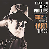 singing-through-hard-times-utah-phillips-tribute-various-artists-cd-cover-art.jpg