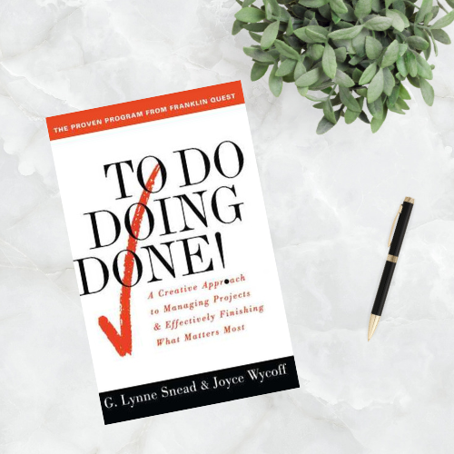 First up is To Do…Doing…Done: A Creative Approach to Managing Projects & Effectively Finishing What Matters Most by G. Lynne Snead and Joyce Wycoff.