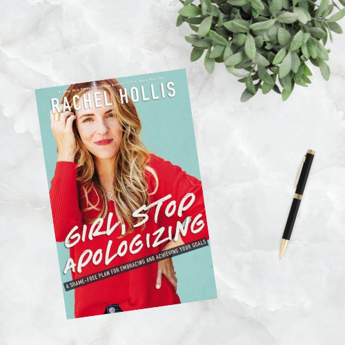 Girl, Stop Apologizing: A Shame-Free Plan For Embracing and Achieving Your Goals by Rachel Hollis