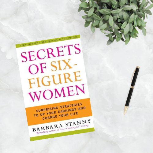 Secrets of Six-Figure Women: Surprising Strategies To Up Your Earnings and Change Your Life by Barbara Stanny