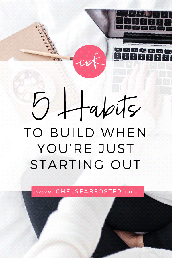 5 Habits to Build When You're Just Starting Out || ChelseaBFoster.com - Workflow & Productivity Education & Coaching